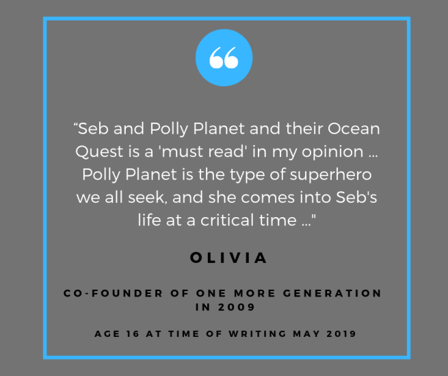 """Seb and Polly Planet and their Ocean Quest is a 'must read' in my opinion ... Polly Planet is the type of superhero we all seek and she comes into Seb's life at a critical time"